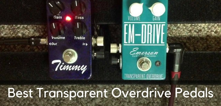5 Best Transparent Overdrive Pedals – Add More Drive to Your