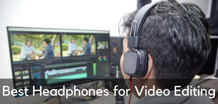 Best Headphones For Video Editing Film Youtube More